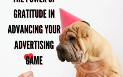 THE POWER OF GRATITUDE IN ADVANCING YOUR ADVERTISING GAME