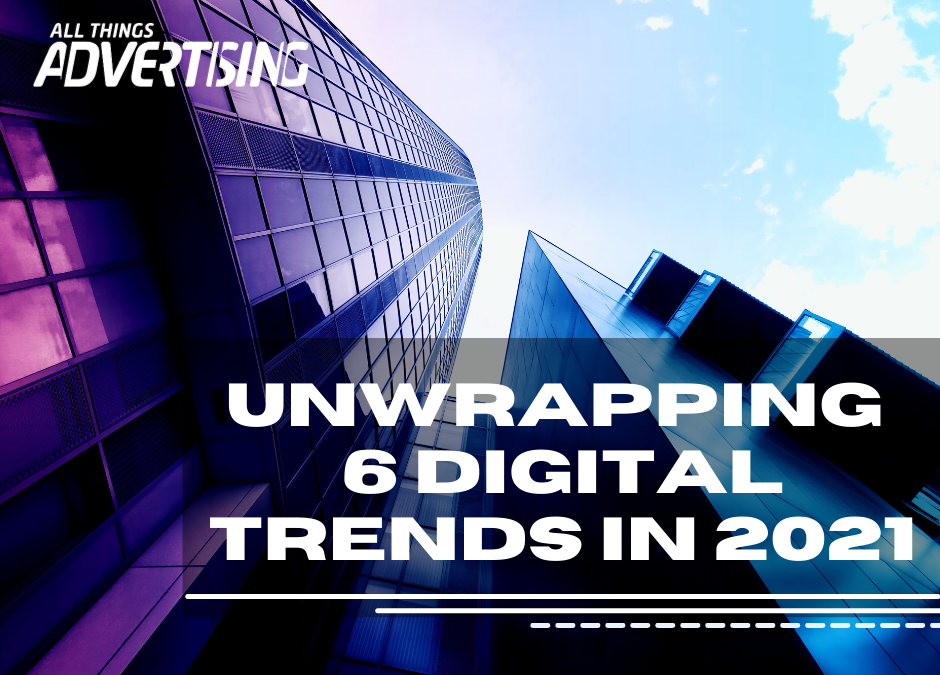 UNWRAPPING 6 DIGITAL TRENDS IN 2021